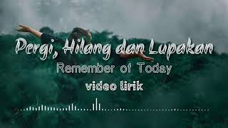 Download pergi, Hilang dan Lupakan | Remember of Today (video lirik)