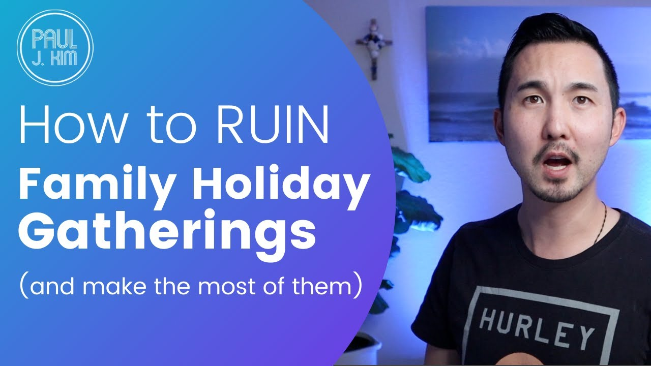 How to RUIN Family Holiday Gatherings (and make the most of them)