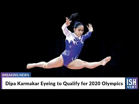 Dipa Karmakar Eyeing to Qualify for 2020 Olympics