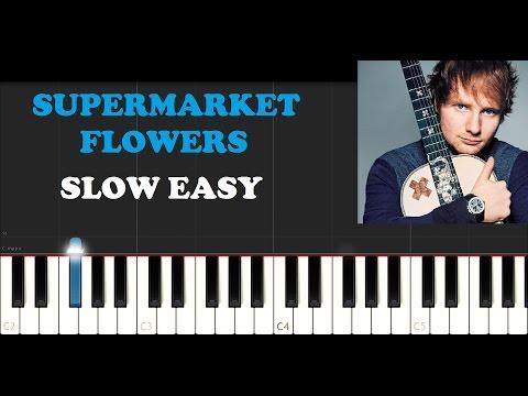Ed Sheeran - Supermarket Flowers (SLOW EASY PIANO TUTORIAL)
