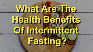 What Are The Health Benefits Of Intermittent Fasting