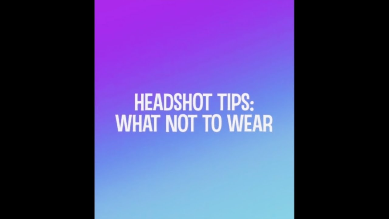 HEADSHOT TIPS - What NOT to Wear