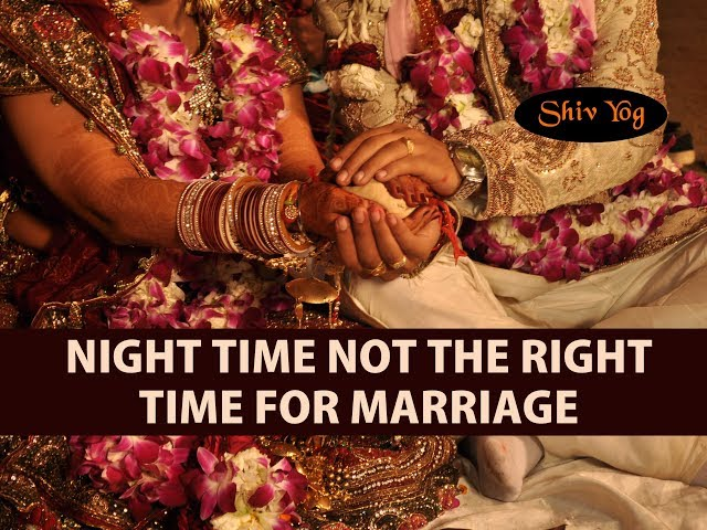 Night time not the right time for Marriage