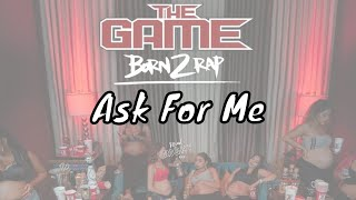 The Game - Ask For Me [Born 2 Rap]