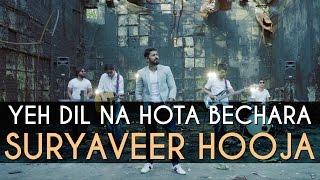 Yeh Dil Na Hota Bechara (Cover Version) - Suryaveer Hooja