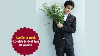 Lee Dong Wook - Love Life & Ideal Type Of Woman