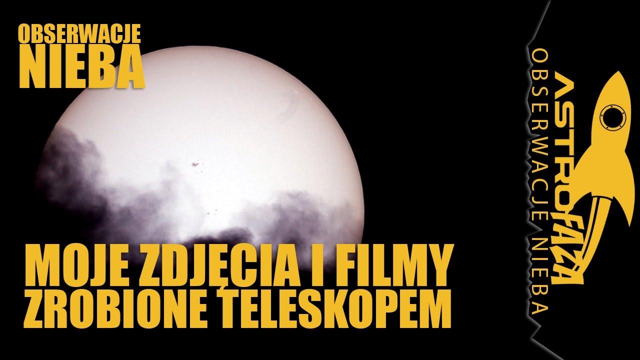 Moje zdjęcia i filmy zrobione przez teleskop