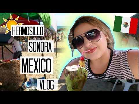 Travel Vlog | Hermosillo Sonora Mexico