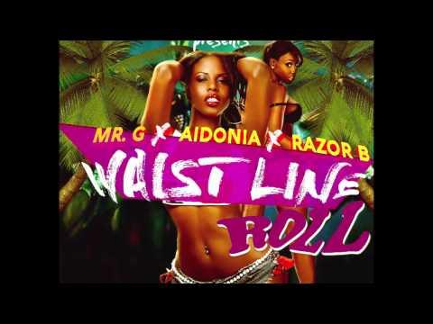 Mr G, Aidonia & Razor B - Waistline Roll