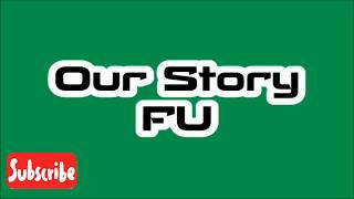 Our Story ~ F.U (New Version)