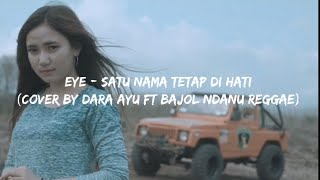 Download EYE - Satu Nama Tetap Di Hati (Cover By Dara Ayu Ft Bajol Ndanu Reggae)Lyrics