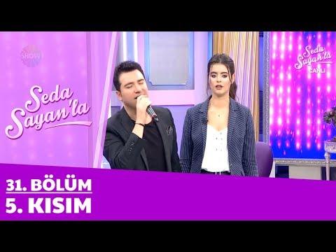 Seda Sayan'la 31. Bölüm 5. Kısım | 22 Şubat 2018