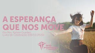 A esperança que nos move   Kylven Guedes   IPTambaú   08/03/2020   18h