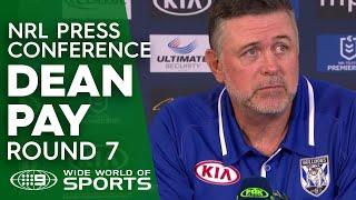 NRL Press Conference: Dean Pay - Round 7 | NRL on Nine