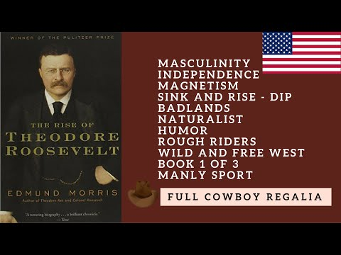 Edmund Morris  - The Rise of Theodore Roosevelt -  Masculinity -  Book Review