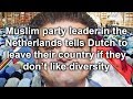 Muslim party leader in the Netherlands tells Dutch to leave their country if they don't like diversi