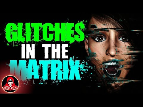 5 Real Glitch in the Matrix Horror Stories - Darkness Prevails