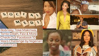 10 Years Challenge by Over 40 Nigerian Celebrities - Bobrisky, Toke Makinwa, Tonto Dikeh & More