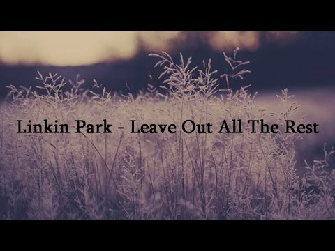 Linkin Park - Leave Out All The Rest - Lyrics