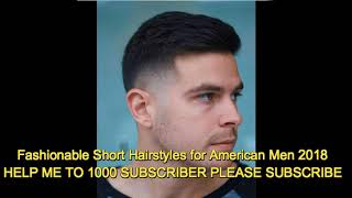 Fashionable Short Hairstyles for American Men 2018