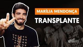 TRANSPLANTE (part. Bruno e Marrone) - Marília Mendonça (aula de violão simplificada)