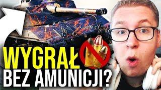 WYGRAŁ BEZ AMUNICJI? - World of Tanks