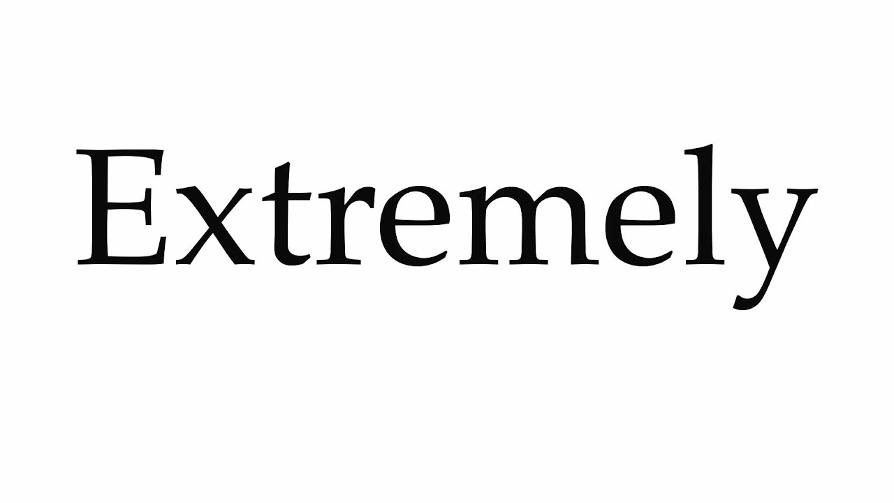 How to Pronounce Extremely