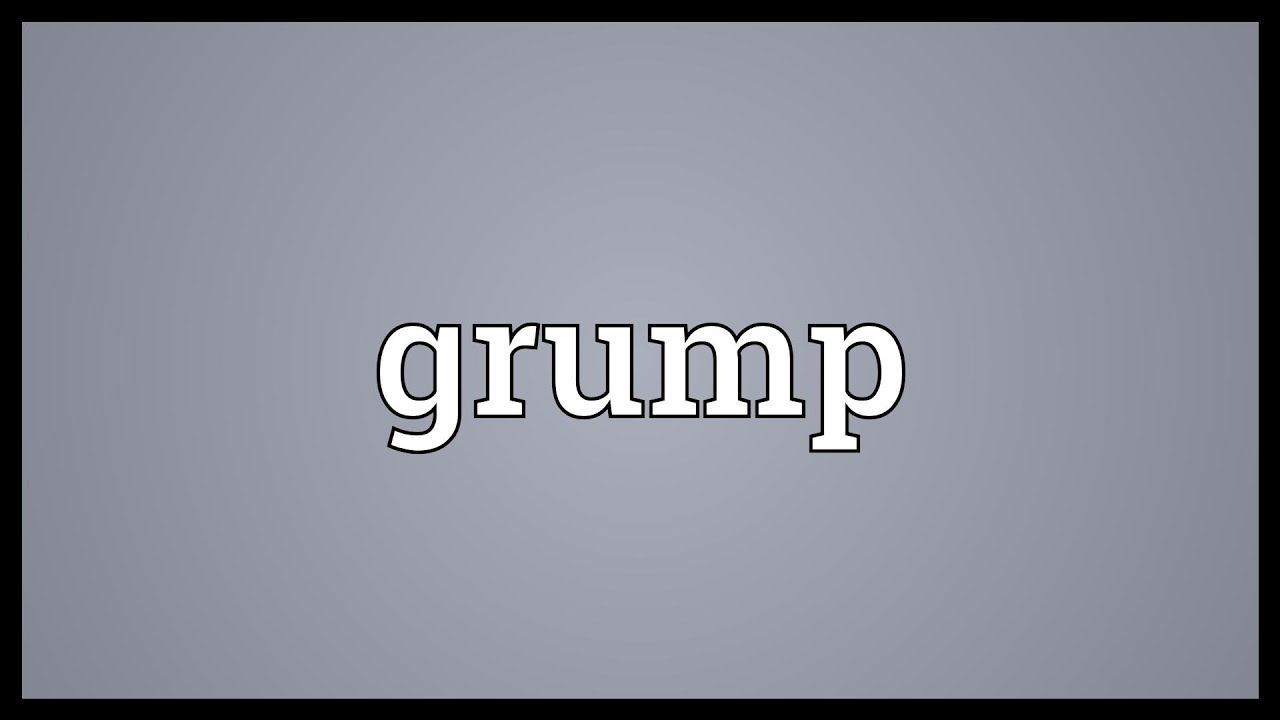 Grump Meaning