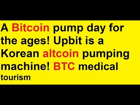A Bitcoin pump day for the ages! Upbit is a Korean altcoin pumping machine! BTC medical tourism