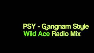 PSY - Gangnam Style (Wild Ace Radio Mix)