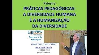 Palestra HUMANIZAÇÃO DA DIVERSIDADE- Ainor Lotério (FALA do Prefeito Iura Kurtz  ... e palmas)