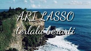 ARI LASSO - TERLALU BERARTI || ( LIRIK LAGU )
