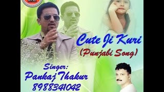 Latest Punjabi Song 2015 | Cute Ji Kuri By Pankaj Thakur | Music HunterZ.In