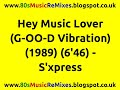 Download Hey Music Lover (G-OO-D Vibration Mix) - S'xpress | 80s Club Mixes | 80s Club Music | 80s House Mix MP3 song and Music Video