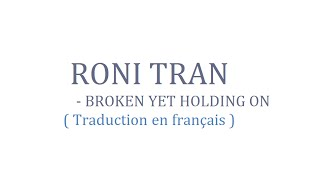 Roni tran - Broken yet holding on ( Traduction en français )