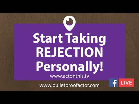 Why Did They Reject You? It's Time To Take It PERSONALLY!