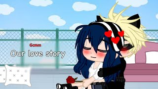 Our love story || MLB gcmm ||