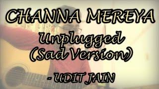 Channa Mereya|Unplugged|Sad Version|Cover|Udit Jain|Lyrics|Guitar|Chords|Download|mp3