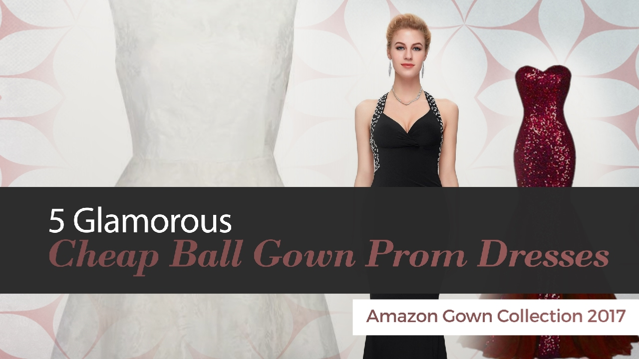 5 Glamorous Cheap Ball Gown Prom Dresses Amazon Gown Collection 2017 ...