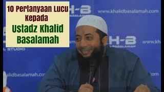 10 Pertanyaan Lucu kepada Ustadz Khalid Basalamah