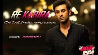 Re Kabira- Yeh Jawaani Hai Deewani (The Soulful Instrumental Version) - Subhadip Koley