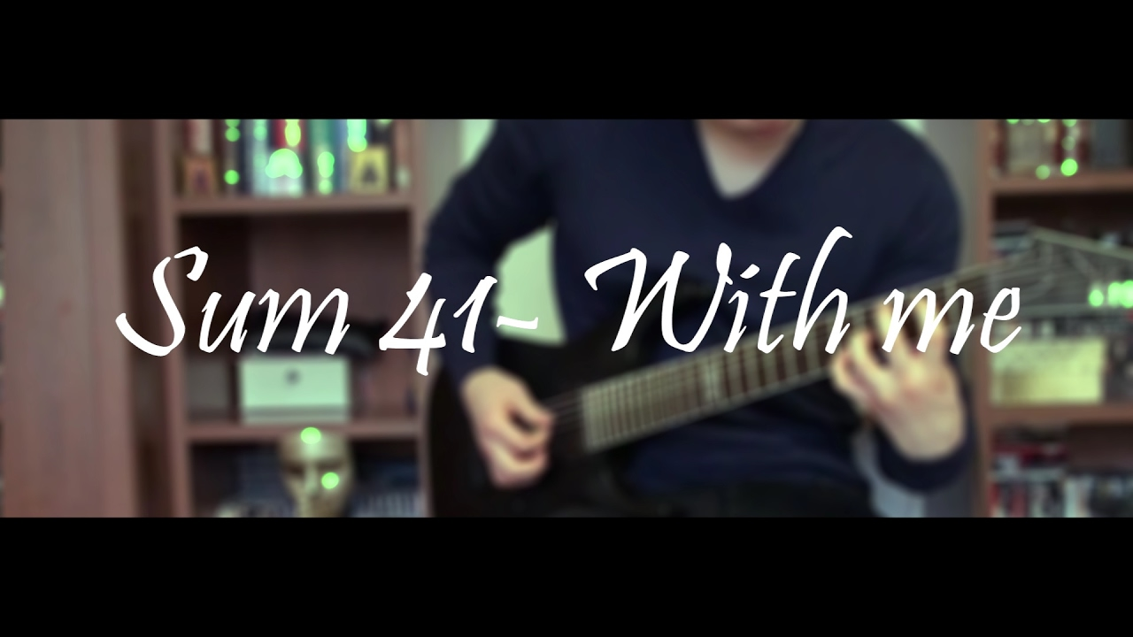 Sum 41 With Me Guitar Cover Youtube
