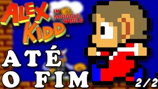 Alex Kidd in Miracle World ATÉ O FIM! Parte 2/2