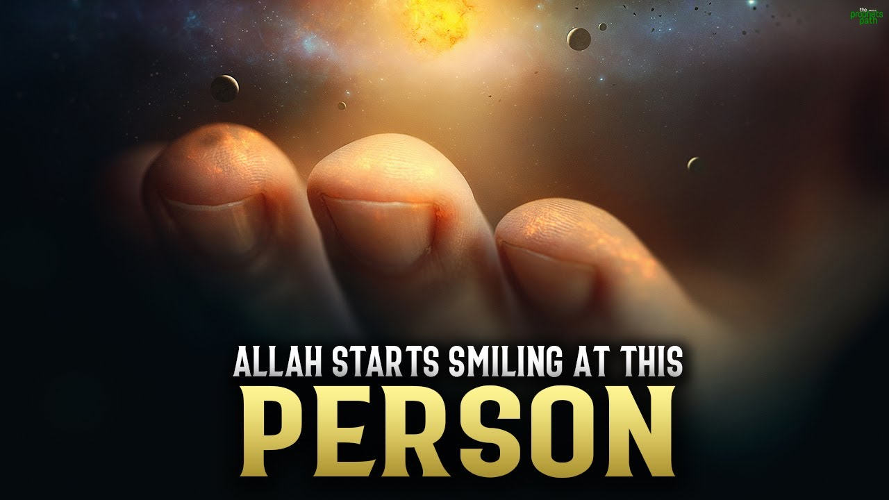 ALLAH STARTS SMILING AT THIS PERSON