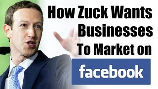 How Zuckerberg Wants Businesses to Market on Facebook (You