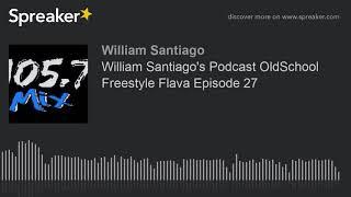 William Santiago's Podcast OldSchool Freestyle Flava Episode 27