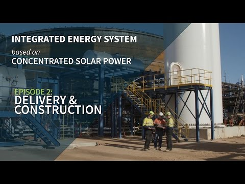 Integrated Energy System based on CSP - Episode 2 - Delivery and construction