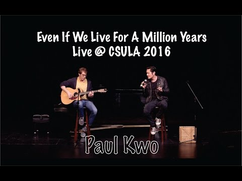 Even If We Live For A Million Years  Paul Kwo live @ CSULA 2016