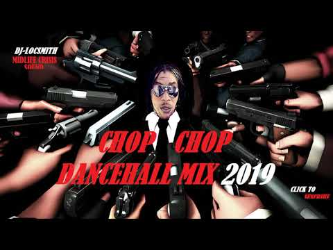 DJ-LOCSMITH-CHOP CHOP-DANCEHALL-MIX- 2019/TEEJAY/POPCAAN/6-BOSS/MUNGA/KARTEL/SPICE