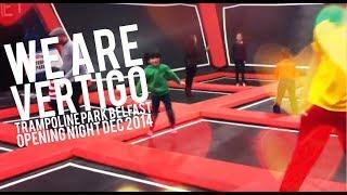 We Are Vertigo Trampoline Park Opening Night